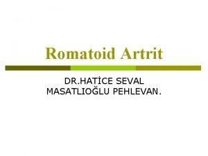 Romatoid Artrit DR HATCE SEVAL MASATLIOLU PEHLEVAN Romatoid