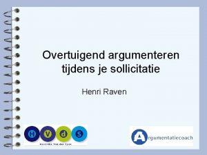 Overtuigend argumenteren tijdens je sollicitatie Henri Raven 1