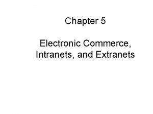 Chapter 5 Electronic Commerce Intranets and Extranets Chapter