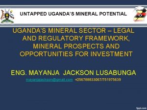 UNTAPPED UGANDAS MINERAL POTENTIAL UGANDAS MINERAL SECTOR LEGAL