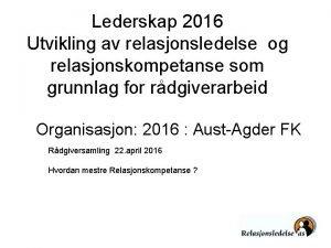 Lederskap 2016 Utvikling av relasjonsledelse og relasjonskompetanse som