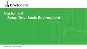 Customer X Setup Drive Scale Environment Drive Scale