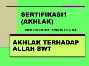SERTIFIKASI 1 AKHLAK Oleh Dwi Santosa Pambudi S