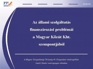 Az llami szolgltats finanszrozsi problmi a Magyar Kzt