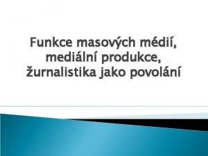 Funkce masovch mdi mediln produkce urnalistika jako povoln