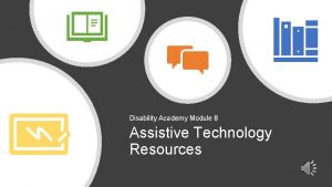 Disability Academy Module 8 Assistive Technology Resources Assistive