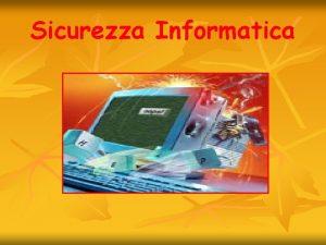 Sicurezza Informatica Come nasce il problema di sicurezza