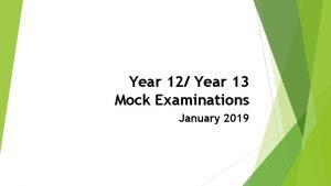 Year 12 Year 13 Mock Examinations January 2019