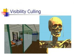 Visibility Culling Visibility Culling n n Back face
