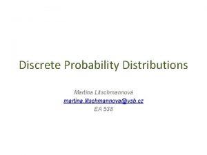 Discrete Probability Distributions Martina Litschmannov martina litschmannovavsb cz