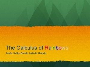 The Calculus of Rainbows Ariella Sebby Erando Isabella