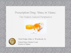 Prescription Drug Abuse in Maine The Federal Judicial