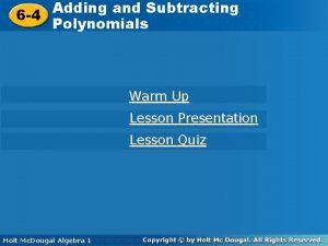 Adding and Subtracting Polynomials 6 4 Polynomials Warm