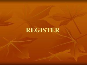 REGISTER REGISTER Register adalah suatu rangkaian logika yang