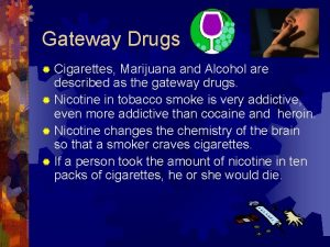 Gateway Drugs Cigarettes Marijuana and Alcohol are described