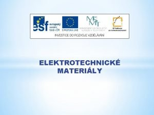 ELEKTROTECHNICK MATERILY Nzev projektu Nov ICT rozvj matematick