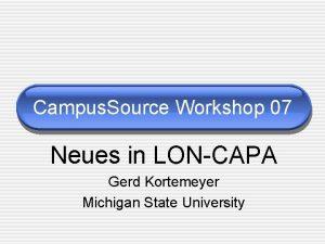 Campus Source Workshop 07 Neues in LONCAPA Gerd
