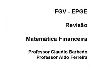 FGV EPGE Reviso Matemtica Financeira Professor Claudio Barbedo