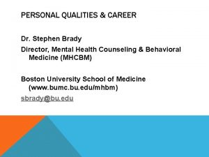 PERSONAL QUALITIES CAREER Dr Stephen Brady Director Mental