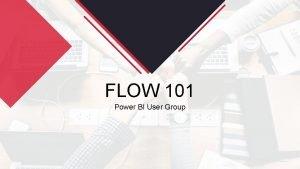 FLOW 101 Power BI User Group AGENDA Introduction