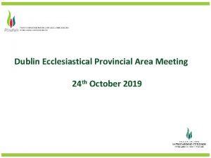Dublin Ecclesiastical Provincial Area Meeting 24 th October