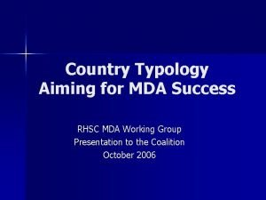 Country Typology Aiming for MDA Success RHSC MDA