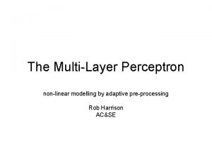 The MultiLayer Perceptron nonlinear modelling by adaptive preprocessing