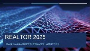REALTOR 2025 INLAND VALLEYS ASSOCIATION OF REALTORS JUNE