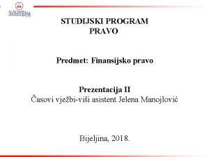 STUDIJSKI PROGRAM PRAVO Predmet Finansijsko pravo Prezentacija II