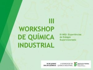 III WORKSHOP DE QUMICA INDUSTRIAL IIIWQI Experincias de