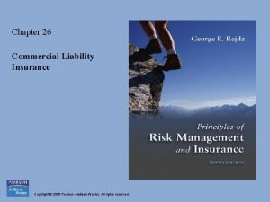 Chapter 26 Commercial Liability Insurance Copyright 2008 Pearson