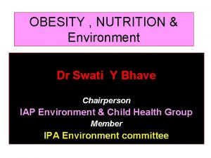 OBESITY NUTRITION Environment Dr Swati Y Bhave Chairperson