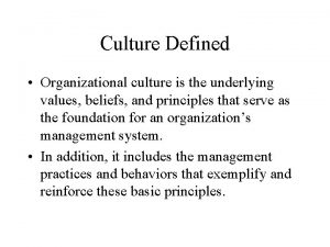 Culture Defined Organizational culture is the underlying values