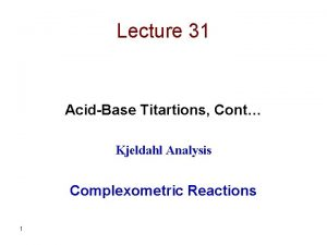 Lecture 31 AcidBase Titartions Cont Kjeldahl Analysis Complexometric