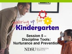 Session 5 Discipline Tools Nurturance and Prevention Discipline