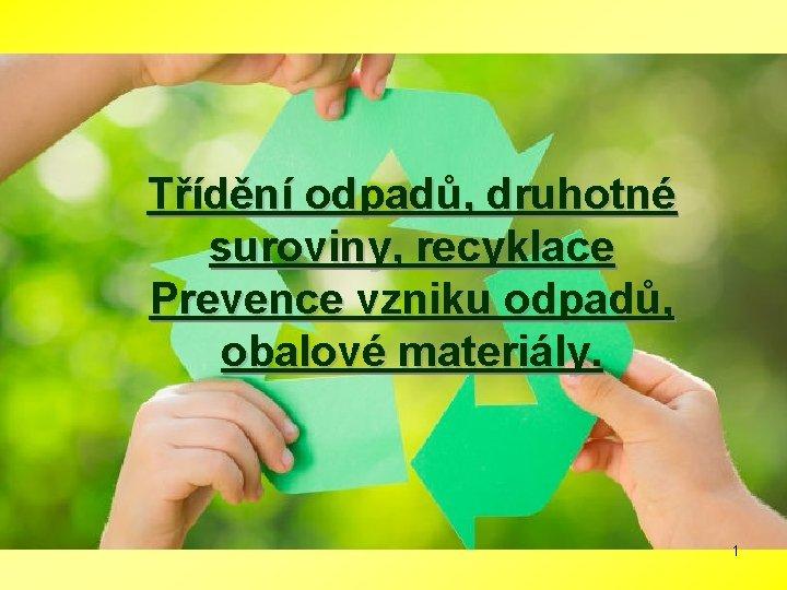Tdn odpad druhotn suroviny recyklace Prevence vzniku odpad