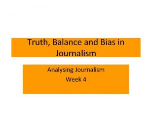 Truth Balance and Bias in Journalism Analysing Journalism
