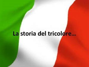 La storia del tricolore Il Tricolore La storia