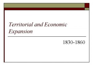 Territorial and Economic Expansion 1830 1860 Territorial and