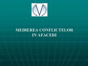 MEDIEREA CONFLICTELOR IN AFACERI BUSINESS MEDIATION Business mediation