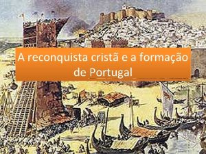 A reconquista crist e a formao de Portugal