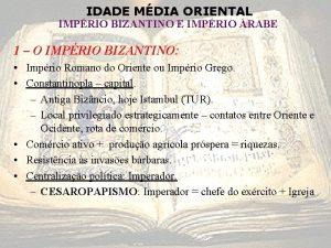 IDADE MDIA ORIENTAL IMPRIO BIZANTINO E IMPRIO RABE