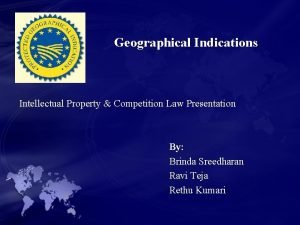 Geographical Indications Intellectual Property Competition Law Presentation By