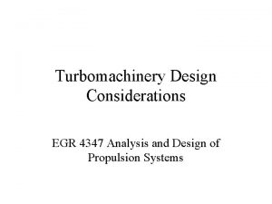 Turbomachinery Design Considerations EGR 4347 Analysis and Design