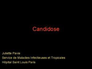 Candidose Juliette Pavie Service de Maladies Infectieuses et