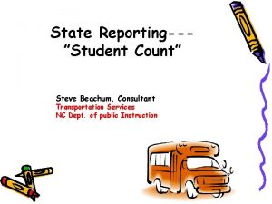 State ReportingStudent Count Steve Beachum Consultant Transportation Services