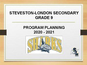STEVESTONLONDON SECONDARY GRADE 9 PROGRAM PLANNING 2020 2021
