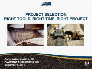 PROJECT SELECTION RIGHT TOOLS RIGHT TIME RIGHT PROJECT