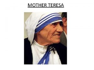 MOTHER TERESA Mother Teresa was born on 26