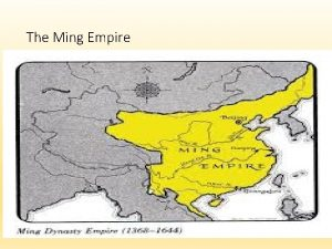 The Ming Empire Ming Dynasty restored Chinese rule